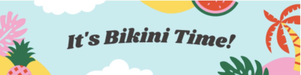 """Tropical-style graphic with text that reads """"It's Bikini Time!"""""""